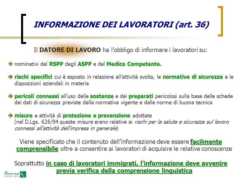 INFORMAZIONE DEI LAVORATORI (art. 36) Il DATORE DI LAVORO ha lobbligo di informare i lavoratori su: RSPPASPPMedico Competente nominativi del RSPP degl