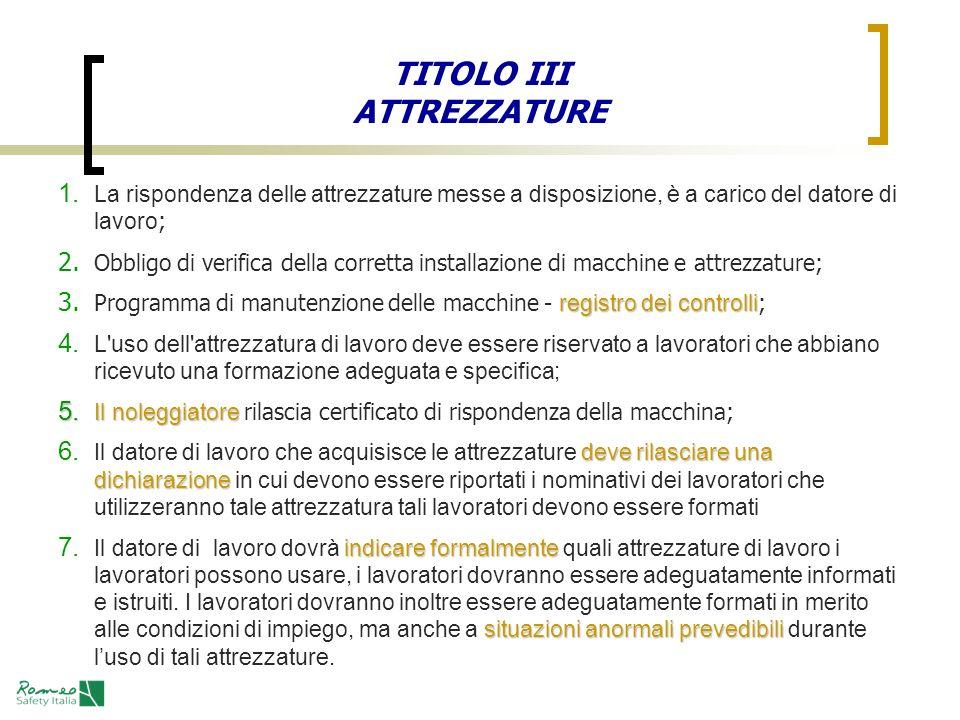 TITOLO III ATTREZZATURE 1. La rispondenza delle attrezzature messe a disposizione, è a carico del datore di lavoro ; 2. Obbligo di verifica della corr