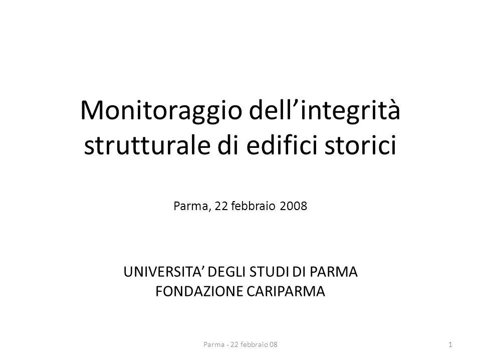 Monitoraggio dellintegrità strutturale di edifici storici Parma, 22 febbraio 2008 UNIVERSITA DEGLI STUDI DI PARMA FONDAZIONE CARIPARMA Parma - 22 febbraio 081