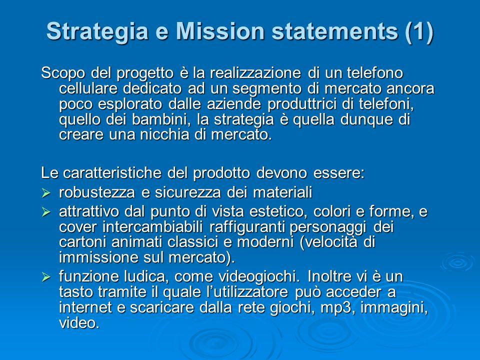 Strategia e Mission statements (1) Scopo del progetto è la realizzazione di un telefono cellulare dedicato ad un segmento di mercato ancora poco esplo