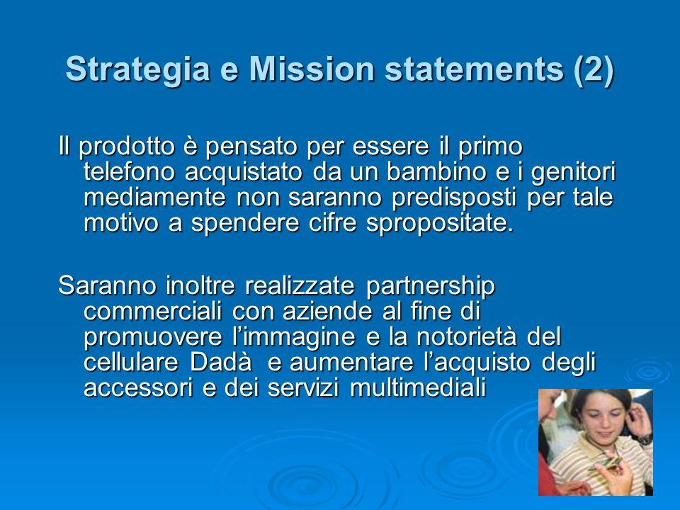 Strategia e Mission statements (2) Il prodotto è pensato per essere il primo telefono acquistato da un bambino e i genitori mediamente non saranno pre