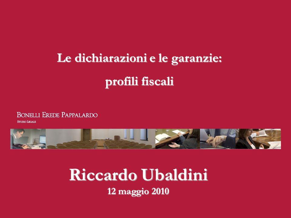 Riccardo Ubaldini 12 maggio 2010 Le dichiarazioni e le garanzie: profili fiscali