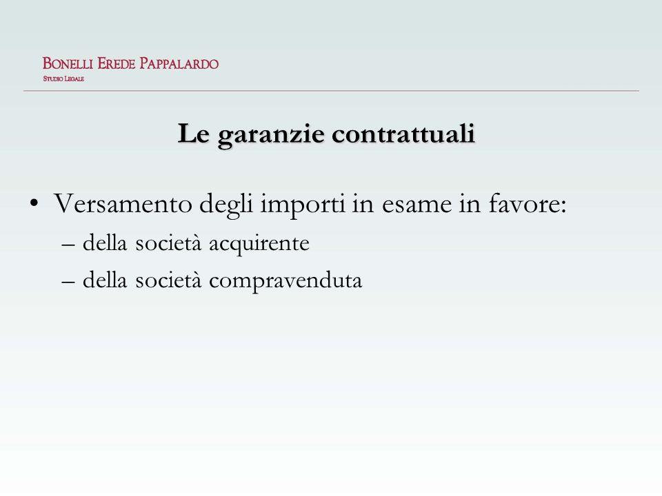 Le garanzie contrattuali Versamento degli importi in esame in favore: –della società acquirente –della società compravenduta