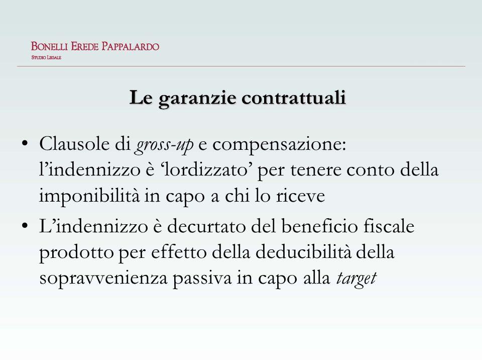 Le garanzie contrattuali Clausole di gross-up e compensazione: lindennizzo è lordizzato per tenere conto della imponibilità in capo a chi lo riceve Li