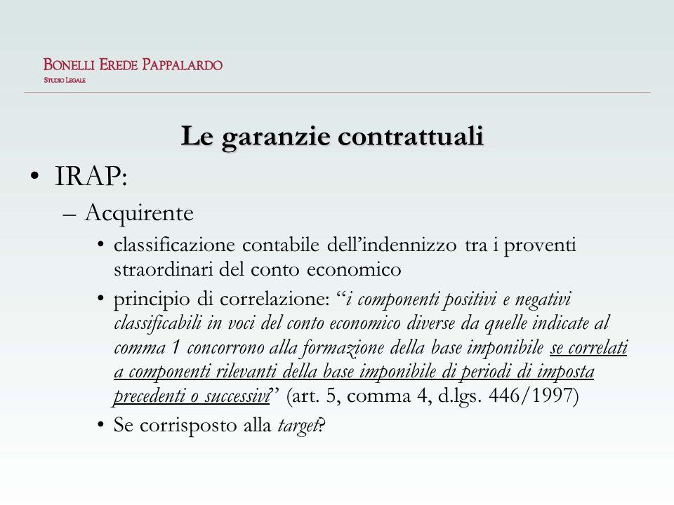 Le garanzie contrattuali IRAP: –Acquirente classificazione contabile dellindennizzo tra i proventi straordinari del conto economico principio di corre
