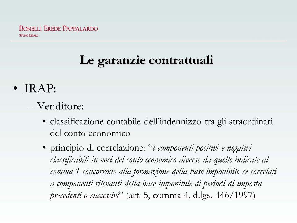 Le garanzie contrattuali IRAP: –Venditore: classificazione contabile dellindennizzo tra gli straordinari del conto economico principio di correlazione