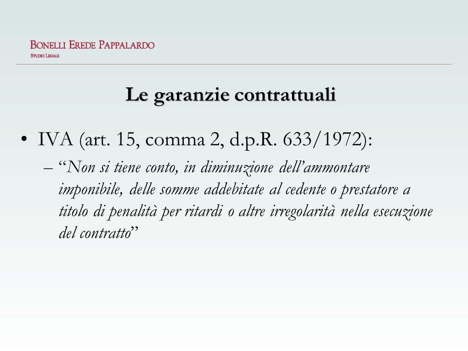 Le garanzie contrattuali IVA (art. 15, comma 2, d.p.R. 633/1972): –Non si tiene conto, in diminuzione dellammontare imponibile, delle somme addebitate