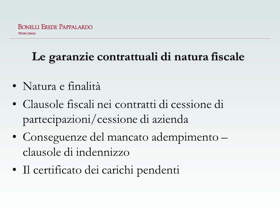 Le garanzie contrattuali di natura fiscale Natura e finalità Clausole fiscali nei contratti di cessione di partecipazioni/cessione di azienda Consegue