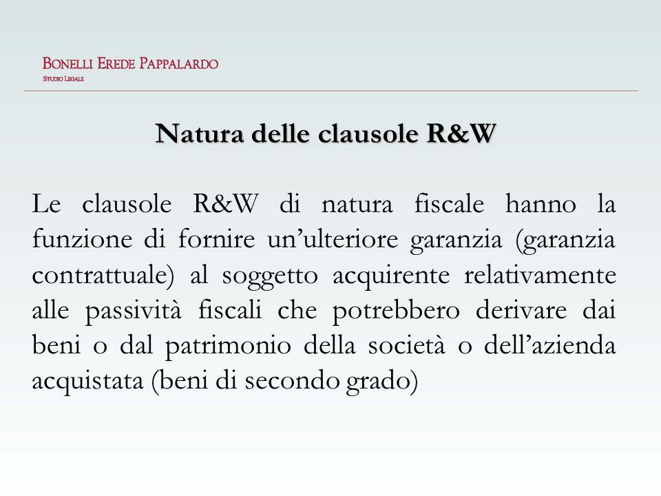 Natura delle clausole R&W Le clausole R&W di natura fiscale hanno la funzione di fornire unulteriore garanzia (garanzia contrattuale) al soggetto acqu