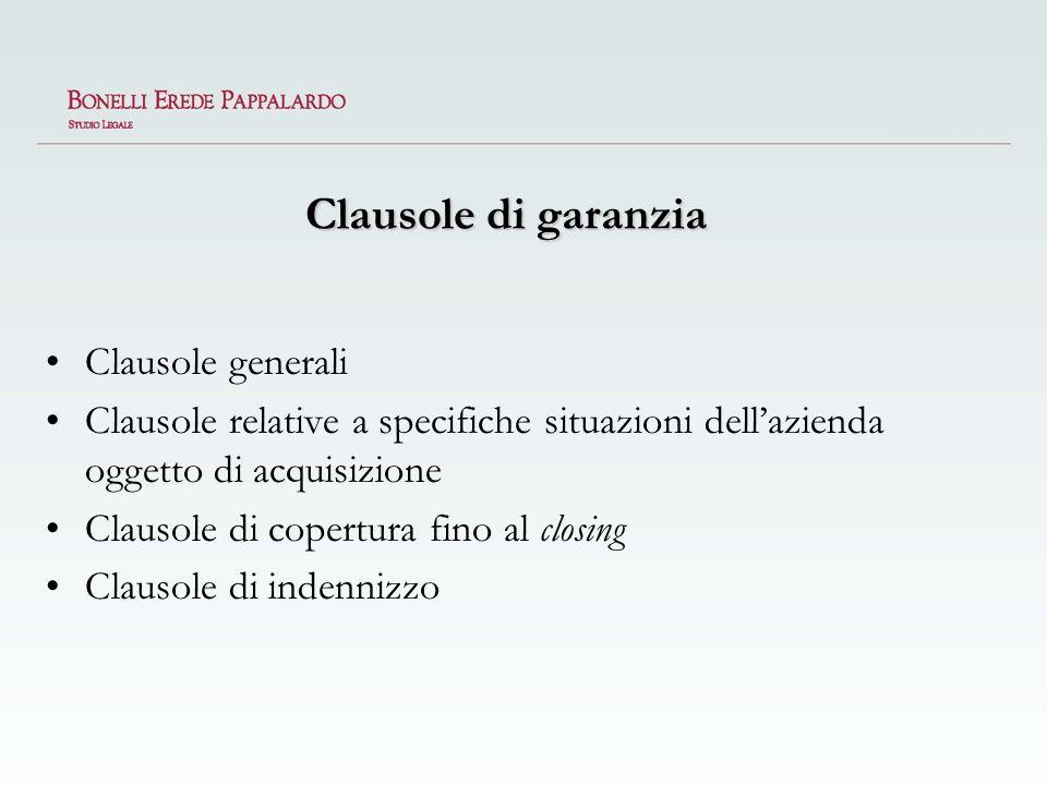 Clausole di garanzia Clausole generali Clausole relative a specifiche situazioni dellazienda oggetto di acquisizione Clausole di copertura fino al clo