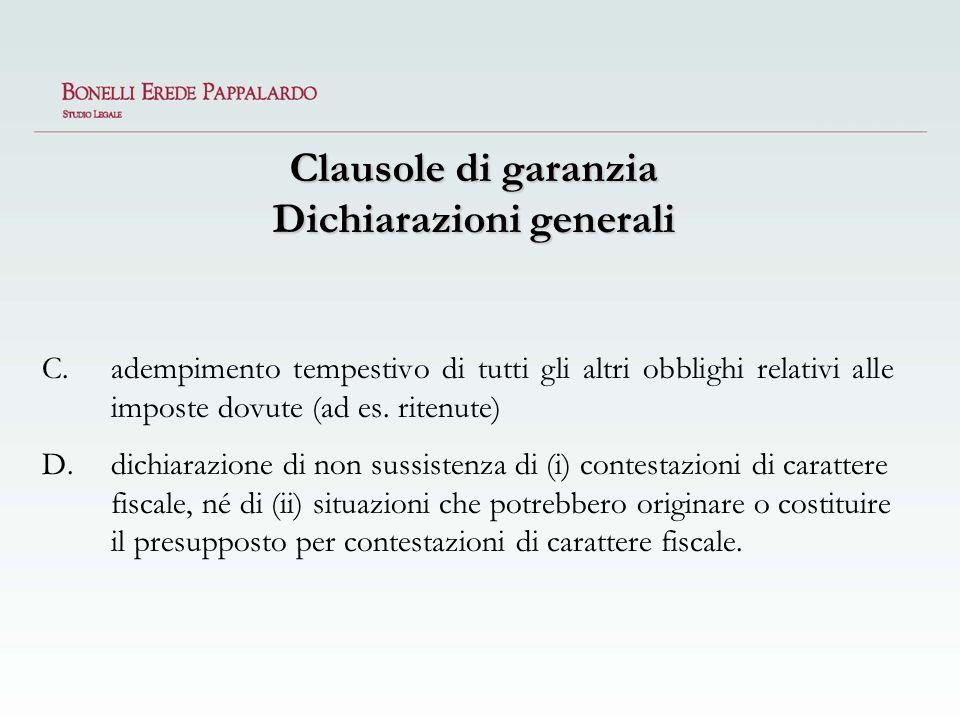 Clausole di garanzia Dichiarazioni generali C.adempimento tempestivo di tutti gli altri obblighi relativi alle imposte dovute (ad es. ritenute) D.dich