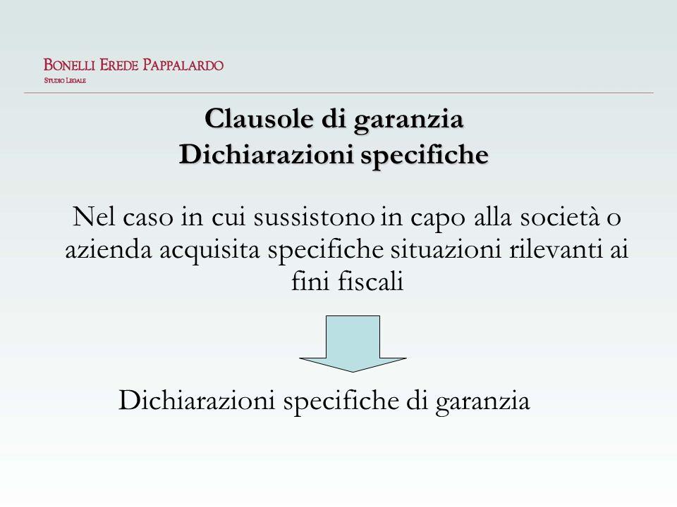 Clausole di garanzia Dichiarazioni specifiche Nel caso in cui sussistono in capo alla società o azienda acquisita specifiche situazioni rilevanti ai f