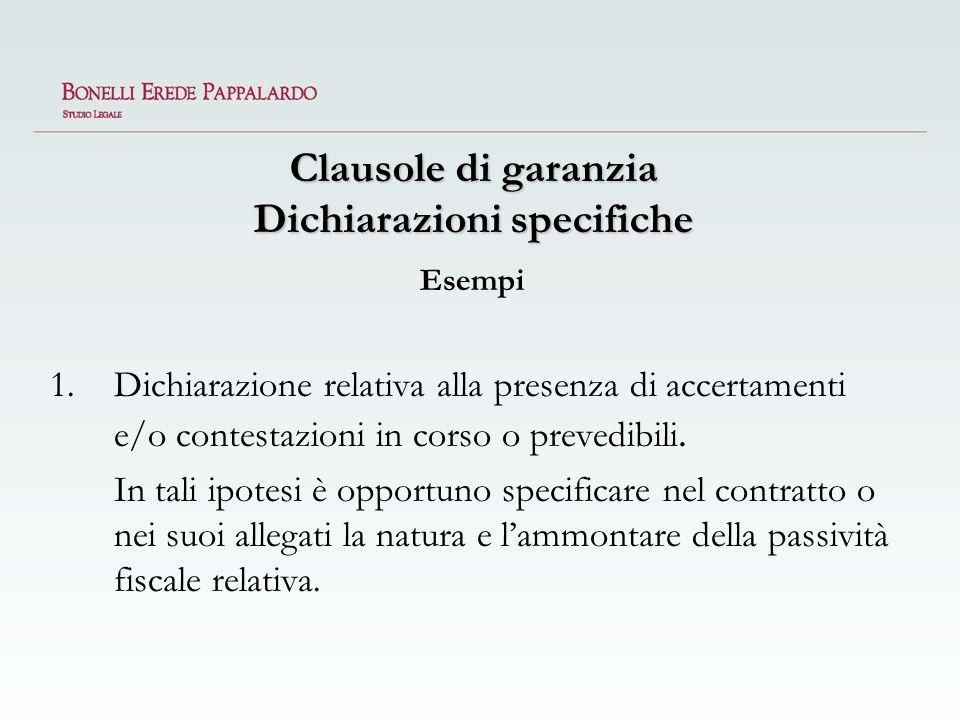 Clausole di garanzia Dichiarazioni specifiche Esempi 1.Dichiarazione relativa alla presenza di accertamenti e/o contestazioni in corso o prevedibili.