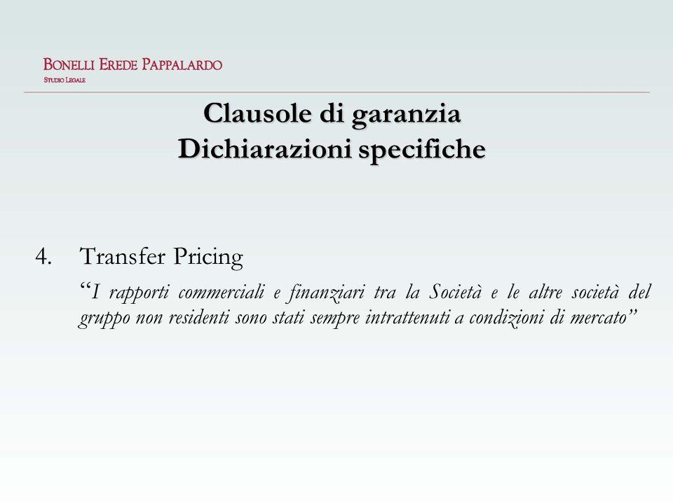 Clausole di garanzia Dichiarazioni specifiche 4.Transfer Pricing I rapporti commerciali e finanziari tra la Società e le altre società del gruppo non