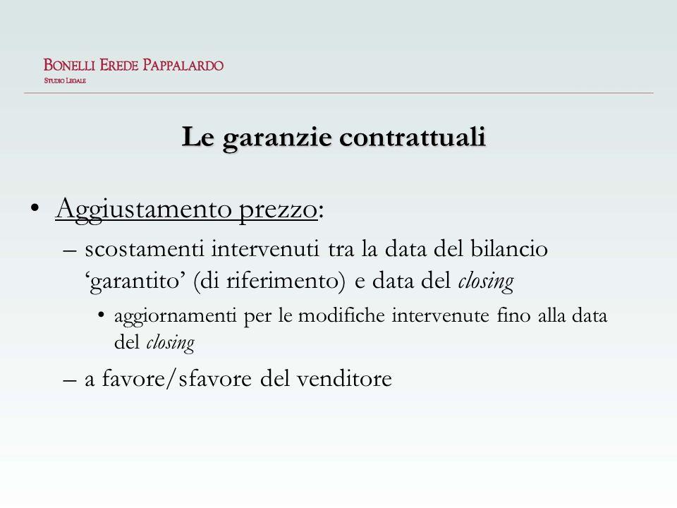 Le garanzie contrattuali Aggiustamento prezzo: –scostamenti intervenuti tra la data del bilancio garantito (di riferimento) e data del closing aggiorn