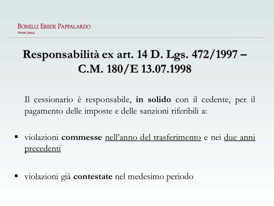 Responsabilità ex art. 14 D. Lgs. 472/1997 – C.M. 180/E 13.07.1998 Il cessionario è responsabile, in solido con il cedente, per il pagamento delle imp