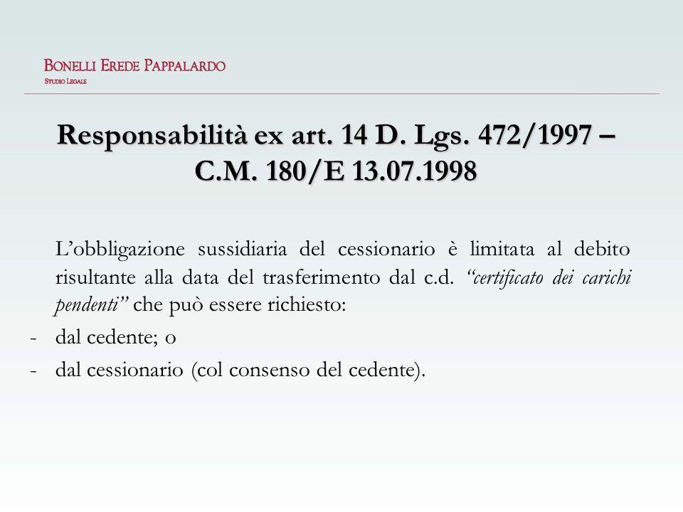 Responsabilità ex art. 14 D. Lgs. 472/1997 – C.M. 180/E 13.07.1998 Lobbligazione sussidiaria del cessionario è limitata al debito risultante alla data
