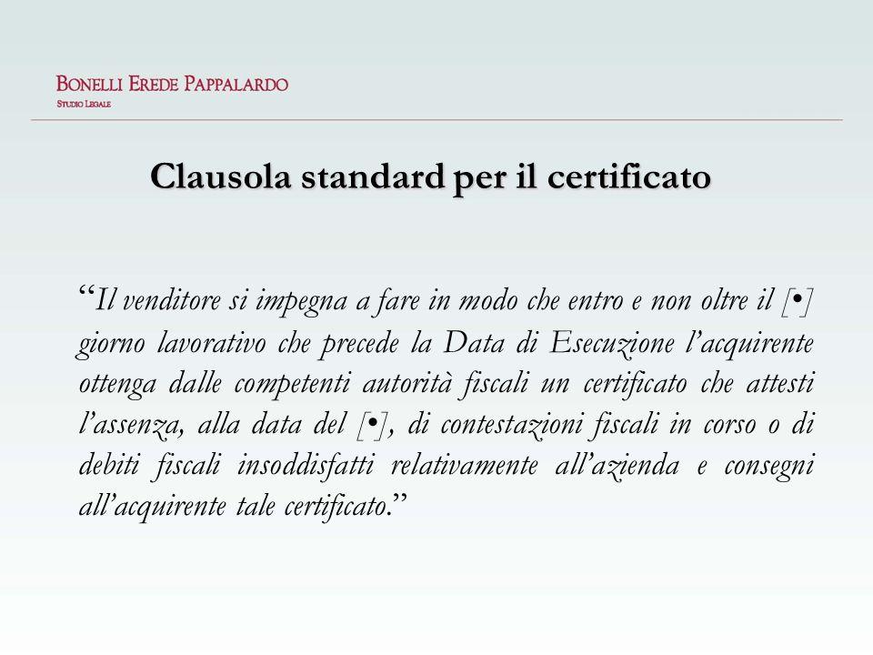 Clausola standard per il certificato Il venditore si impegna a fare in modo che entro e non oltre il [] giorno lavorativo che precede la Data di Esecu