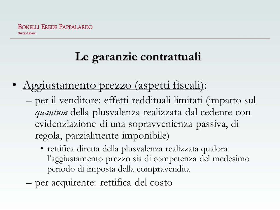 Le garanzie contrattuali Aggiustamento prezzo (aspetti fiscali): –per il venditore: effetti reddituali limitati (impatto sul quantum della plusvalenza