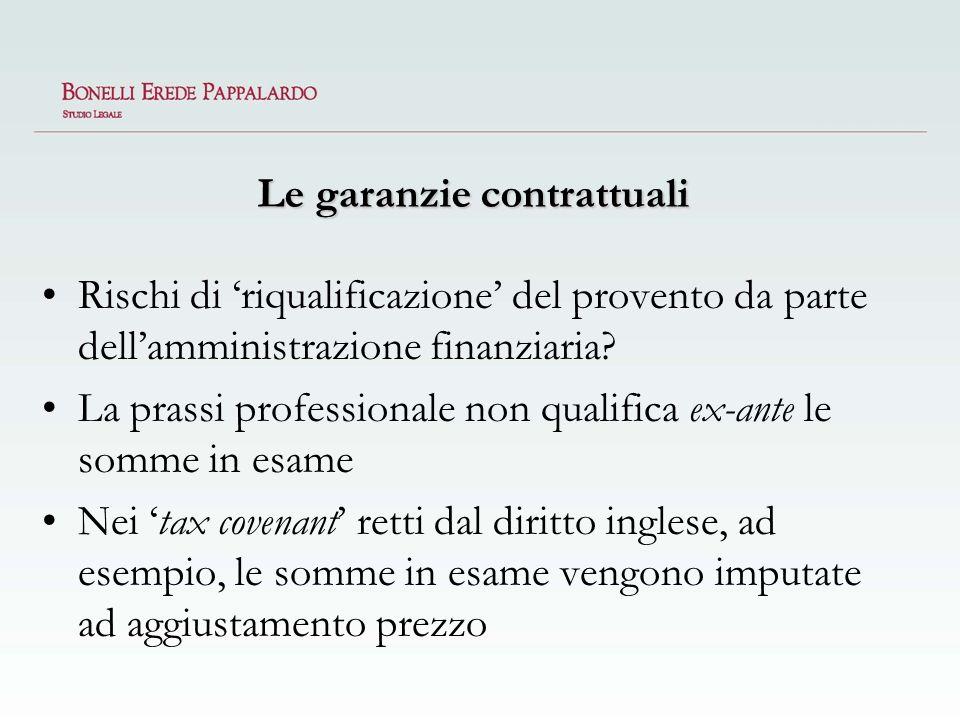 Le garanzie contrattuali Rischi di riqualificazione del provento da parte dellamministrazione finanziaria? La prassi professionale non qualifica ex-an
