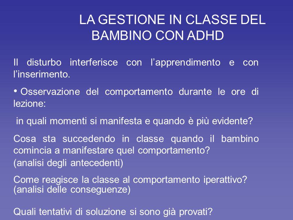 LA GESTIONE IN CLASSE DEL BAMBINO CON ADHD Il disturbo interferisce con lapprendimento e con linserimento.