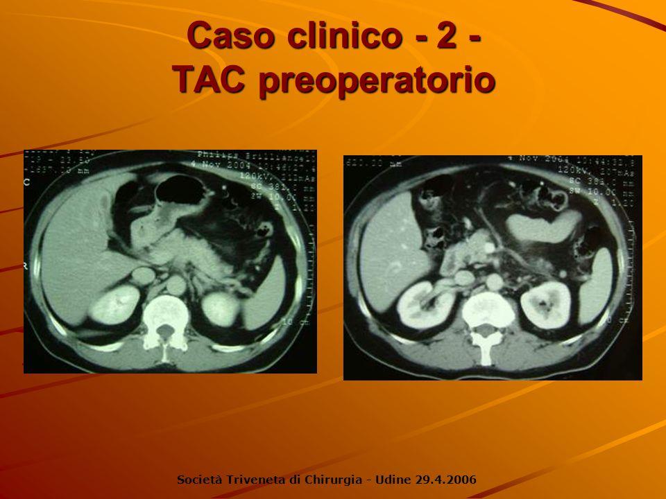 Caso clinico - 2 - TAC preoperatorio Società Triveneta di Chirurgia - Udine 29.4.2006