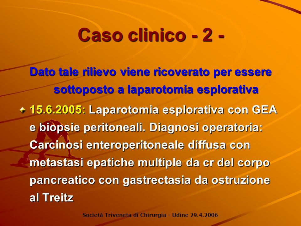 Caso clinico - 2 - Dato tale rilievo viene ricoverato per essere sottoposto a laparotomia esplorativa 15.6.2005: Laparotomia esplorativa con GEA e bio