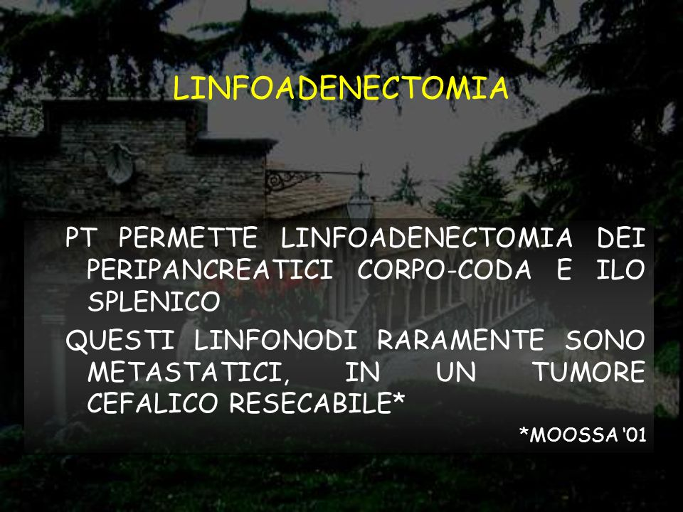 RISCHIO RECIDIVA LOCALE LA RL PARE NASCERE PIU SPESSO DAI TESSUTI MOLLI PERIPANCREATICI ALTERNATIVA: RESEZIONE SUBTOTALE (5 CM DI CODA*) NON VALUTABILE LA STORIA NATURALE DELLE LESIONI PRECANCEROSE NEL MONCONE RESIDUO (*GAZZANIGA 98)