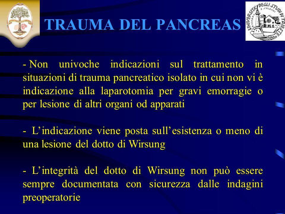 TRAUMA DEL PANCREAS - Non univoche indicazioni sul trattamento in situazioni di trauma pancreatico isolato in cui non vi è indicazione alla laparotomi