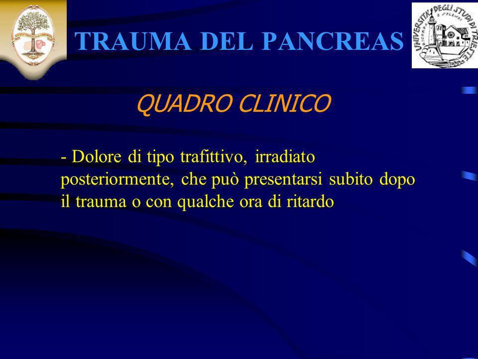 TRAUMA DEL PANCREAS - Dolore di tipo trafittivo, irradiato posteriormente, che può presentarsi subito dopo il trauma o con qualche ora di ritardo QUAD