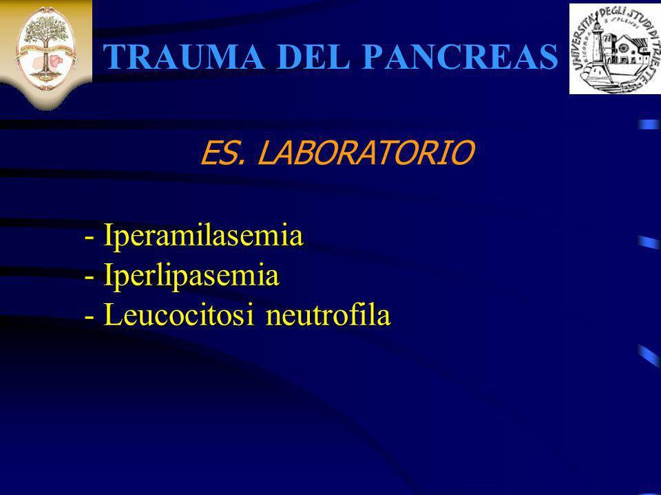 TRAUMA DEL PANCREAS - Iperamilasemia - Iperlipasemia - Leucocitosi neutrofila ES. LABORATORIO