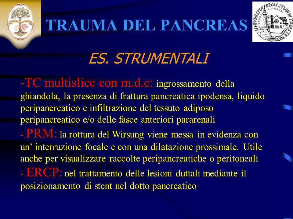 TRAUMA DEL PANCREAS -TC multislice con m.d.c: ingrossamento della ghiandola, la presenza di frattura pancreatica ipodensa, liquido peripancreatico e i