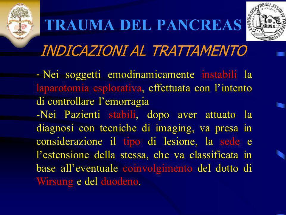 TRAUMA DEL PANCREAS - Nei soggetti emodinamicamente instabili la laparotomia esplorativa, effettuata con lintento di controllare lemorragia -Nei Pazie