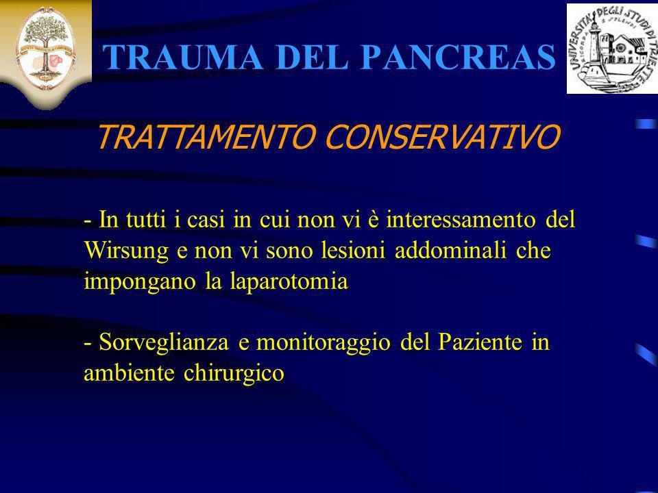 TRAUMA DEL PANCREAS - In tutti i casi in cui non vi è interessamento del Wirsunglesioni addominali che impongano la laparotomia - In tutti i casi in c