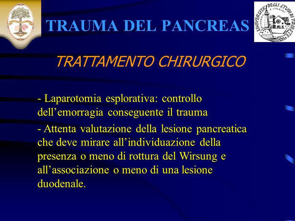 TRAUMA DEL PANCREAS - Laparotomia esplorativa: controllo dellemorragia conseguente il trauma - Attenta valutazione della lesione pancreatica che deve