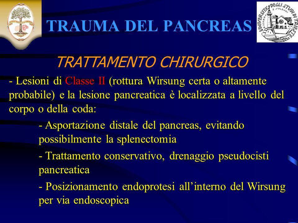 TRAUMA DEL PANCREAS - Lesioni di Classe II (rottura Wirsung certa o altamente probabile) e la lesione pancreatica è localizzata a livello del corpo o