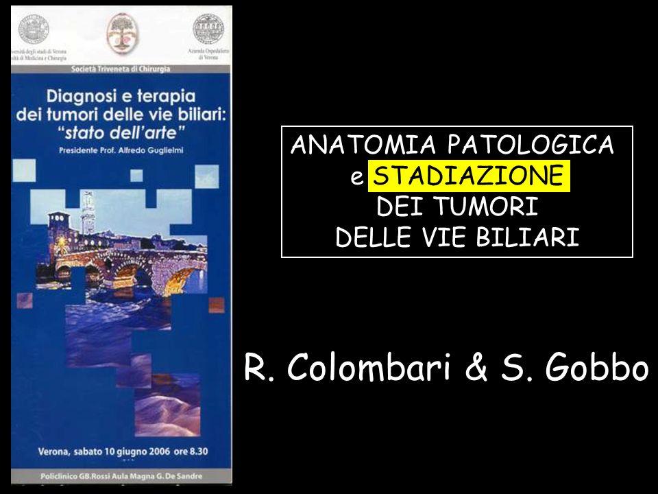 ANATOMIA PATOLOGICA e STADIAZIONE DEI TUMORI DELLE VIE BILIARI R. Colombari & S. Gobbo