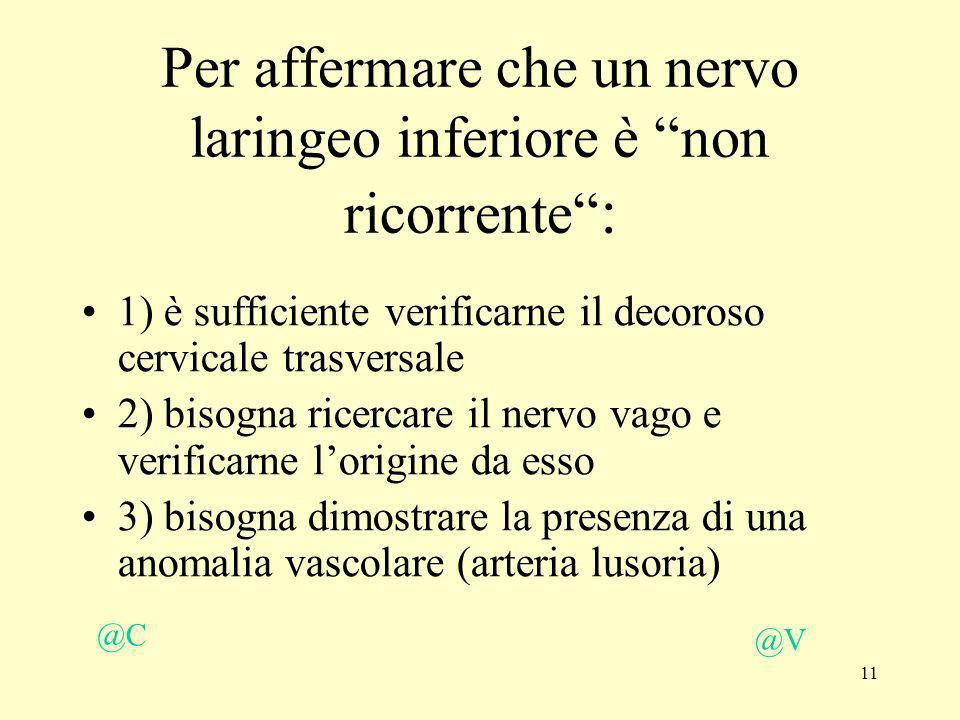 11 Per affermare che un nervo laringeo inferiore è non ricorrente : 1) è sufficiente verificarne il decoroso cervicale trasversale 2) bisogna ricercar