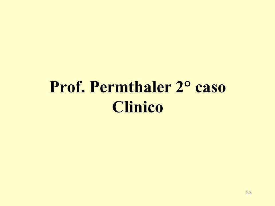 22 Prof. Permthaler 2° caso Clinico
