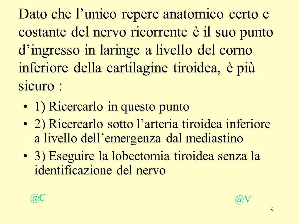 20 Lidronefrosi secondaria a fibrosi retro peritoneale và gestita come unurgenza? @V @C 1) Si 2) No