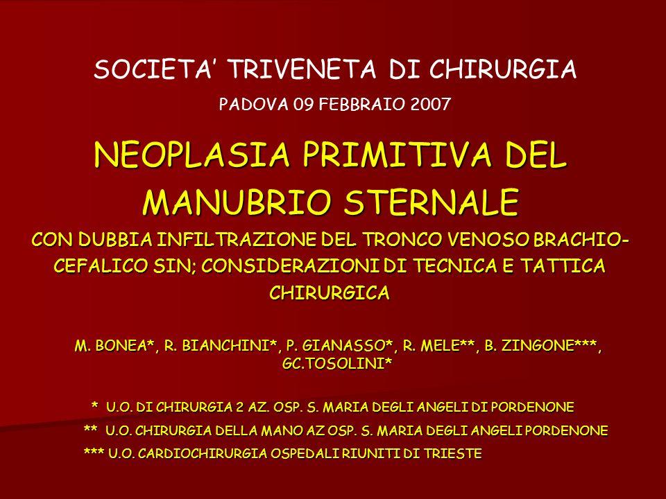NEOPLASIA PRIMITIVA DEL MANUBRIO STERNALE CON DUBBIA INFILTRAZIONE DEL TRONCO VENOSO BRACHIO- CEFALICO SIN; CONSIDERAZIONI DI TECNICA E TATTICA CHIRUR