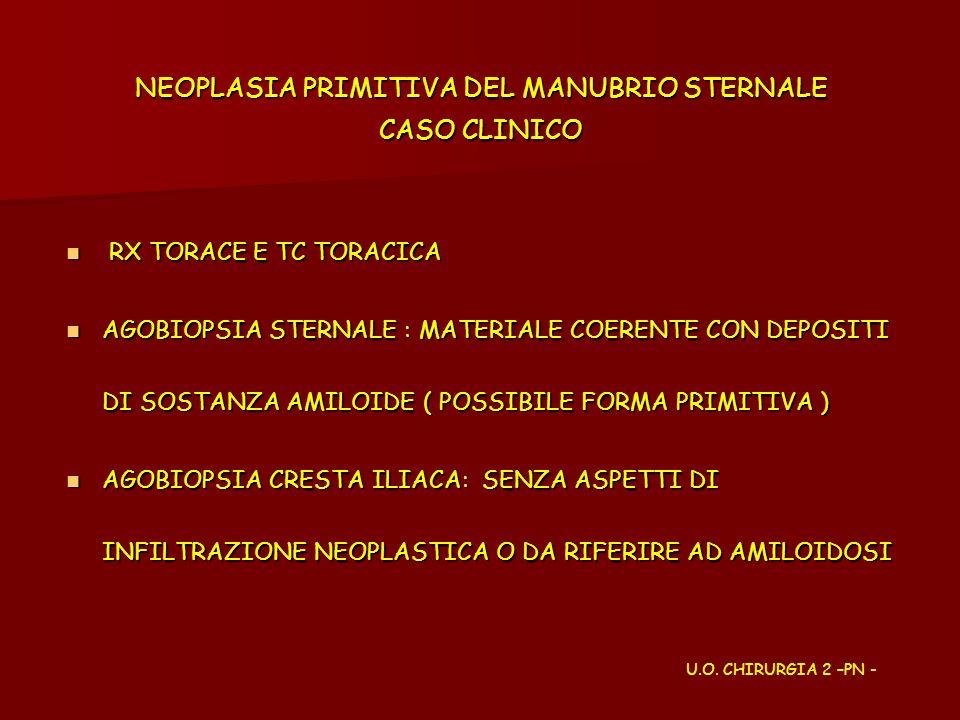 NEOPLASIA PRIMITIVA DEL MANUBRIO STERNALE CASO CLINICO RX TORACE E TC TORACICA RX TORACE E TC TORACICA AGOBIOPSIA STERNALE : MATERIALE COERENTE CON DE