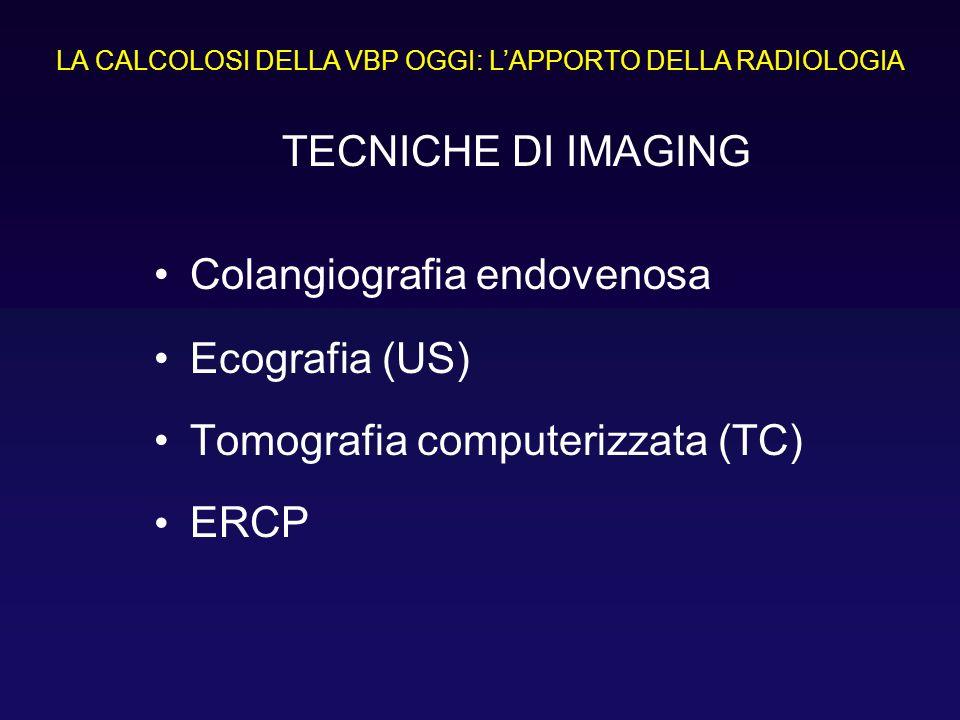 TECNICHE DI IMAGING Colangiografia endovenosa Ecografia (US) Tomografia computerizzata (TC) ERCP LA CALCOLOSI DELLA VBP OGGI: LAPPORTO DELLA RADIOLOGI