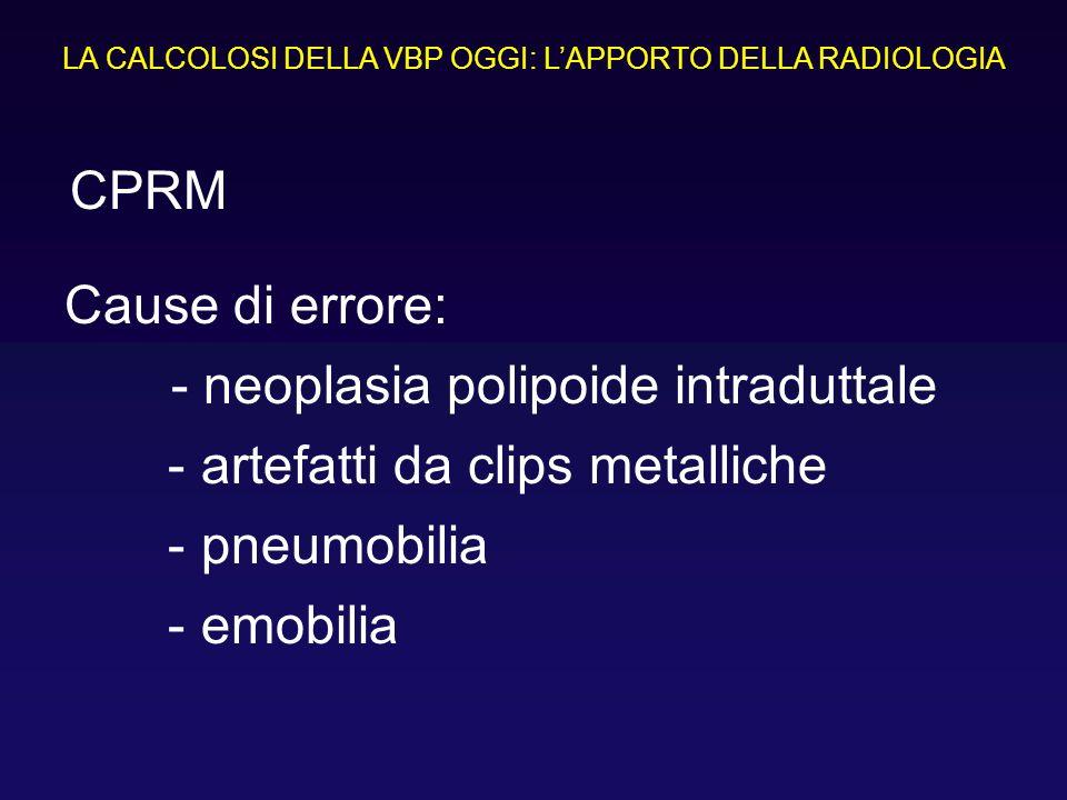 Cause di errore: - neoplasia polipoide intraduttale - artefatti da clips metalliche - pneumobilia - emobilia CPRM