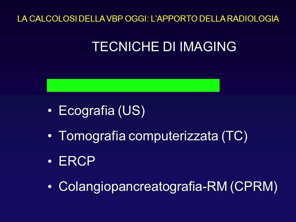 TECNICHE DI IMAGING Colangiografia endovenosa Ecografia (US) Tomografia computerizzata (TC) ERCP Colangiopancreatografia-RM (CPRM) LA CALCOLOSI DELLA