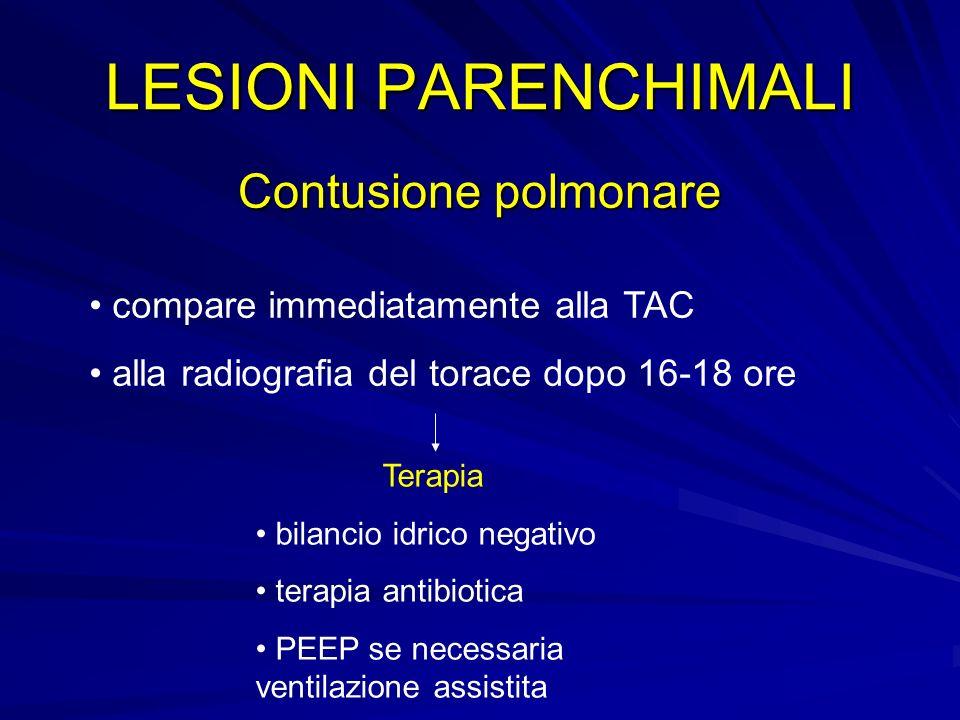 LESIONI PARENCHIMALI Contusione polmonare compare immediatamente alla TAC alla radiografia del torace dopo 16-18 ore Terapia bilancio idrico negativo