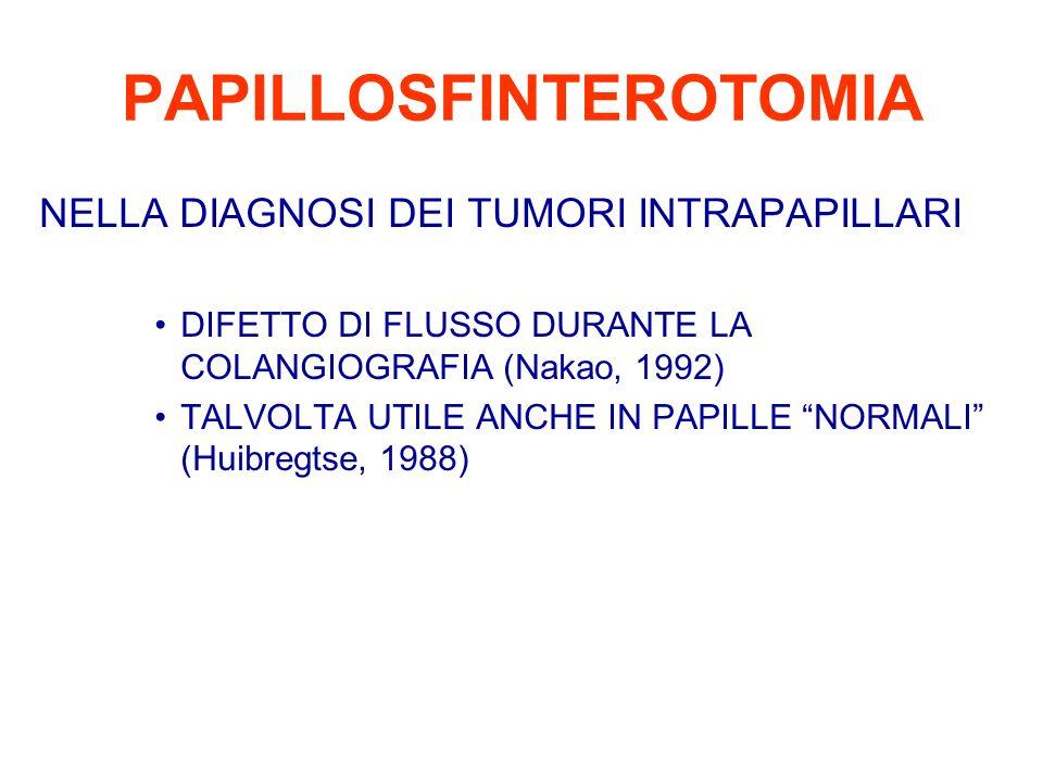 PAPILLOSFINTEROTOMIA NELLA DIAGNOSI DEI TUMORI INTRAPAPILLARI DIFETTO DI FLUSSO DURANTE LA COLANGIOGRAFIA (Nakao, 1992) TALVOLTA UTILE ANCHE IN PAPILL