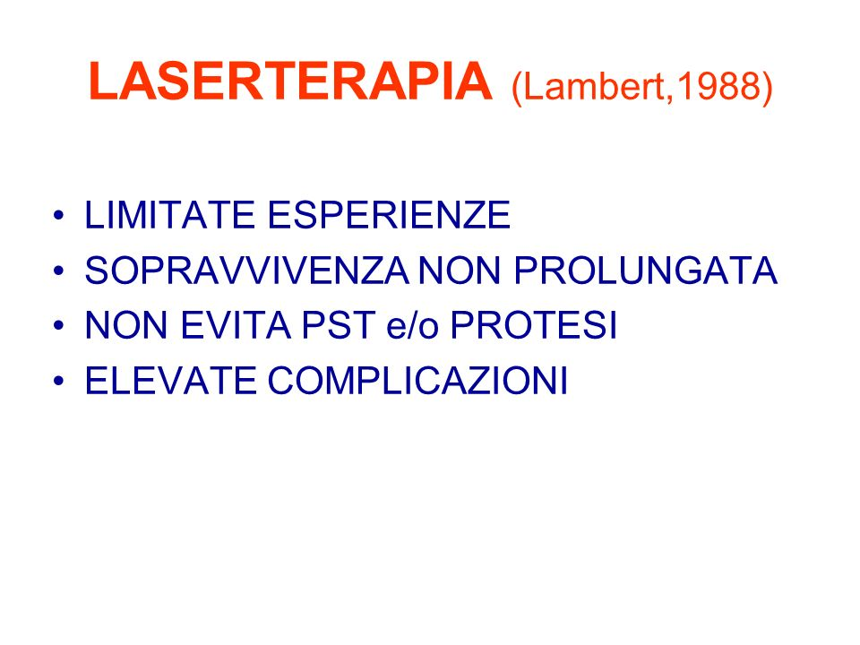 LASERTERAPIA (Lambert,1988) LIMITATE ESPERIENZE SOPRAVVIVENZA NON PROLUNGATA NON EVITA PST e/o PROTESI ELEVATE COMPLICAZIONI