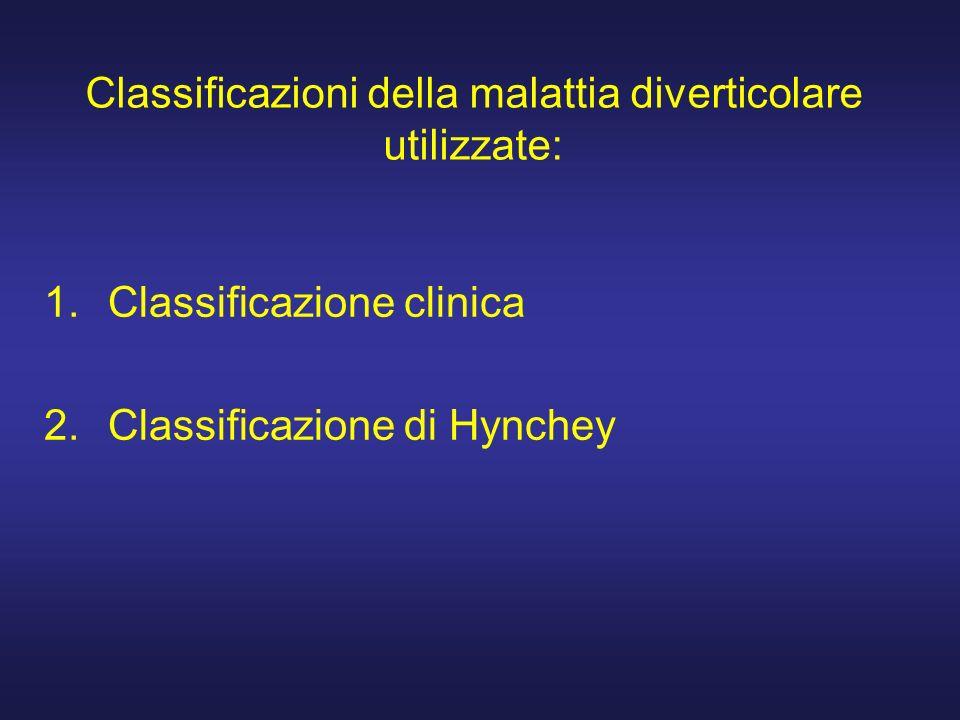 Classificazioni della malattia diverticolare utilizzate: 1.Classificazione clinica 2.Classificazione di Hynchey