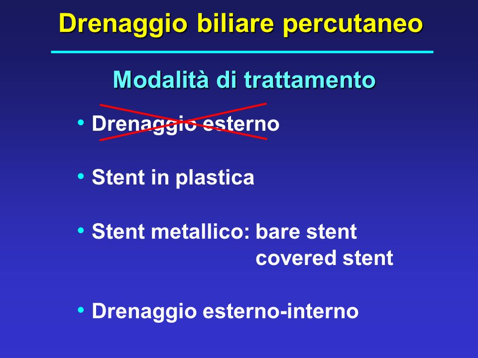 Modalità di trattamento Drenaggio biliare percutaneo Drenaggio esterno Stent in plastica Stent metallico: bare stent covered stent Drenaggio esterno-i